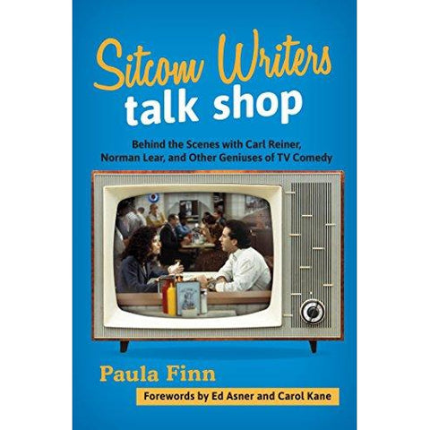Sitcom Writers Talk Shop: Behind the Scenes with Carl Reiner, Norman Lear, and Other Geniuses of TV Comedy by Paula Finn - National Comedy Center