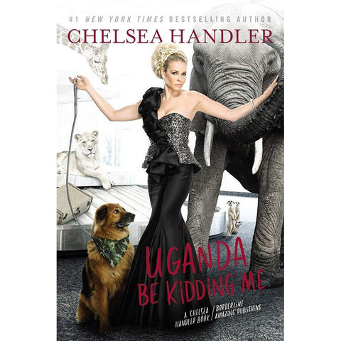 Uganda Be Kidding Me by Chelsea Handler - National Comedy Center