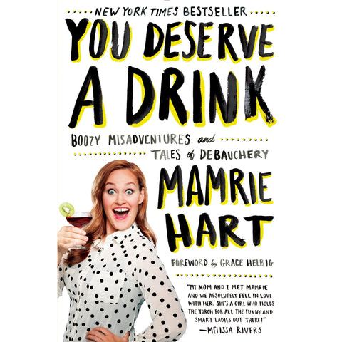 You Deserve a Drink: Boozy Misadventures and Tales of Debauchery by Mamrie Hart - National Comedy Center