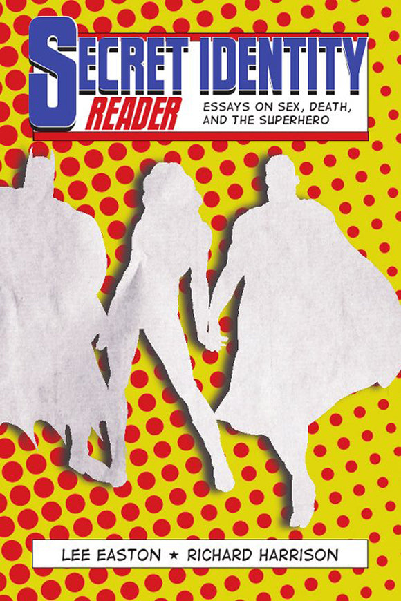 Book Cover: Secret Identity Reader: Essays on Sex, Death and the Superhero, Lee Easton, Richard Harrison