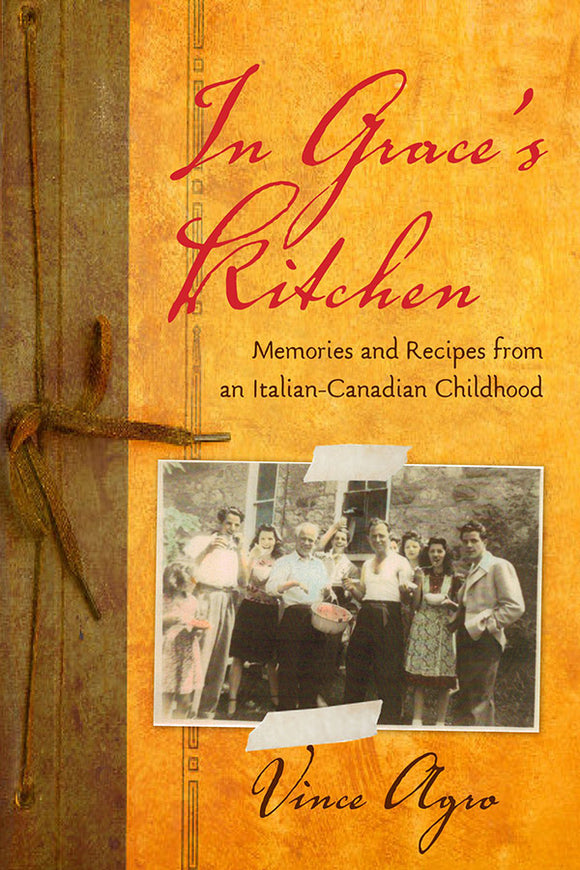 Book Cover: In Grace's Kitchen: Memories and Recipes from an Italian-Canadian Childhood, Vince Agro