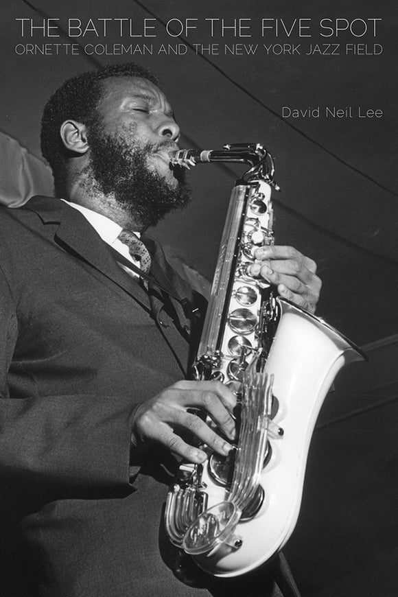 Book Cover: The Battle of the Five Spot: Ornette Coleman and the New York Jazz Field, David Neil Lee