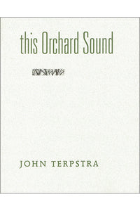 Book Cover: This Orchard Sound, John Terpstra