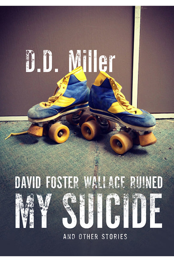 Book Cover: David Foster Wallace Ruined My Suicide and Other Stories, D. D. Miller