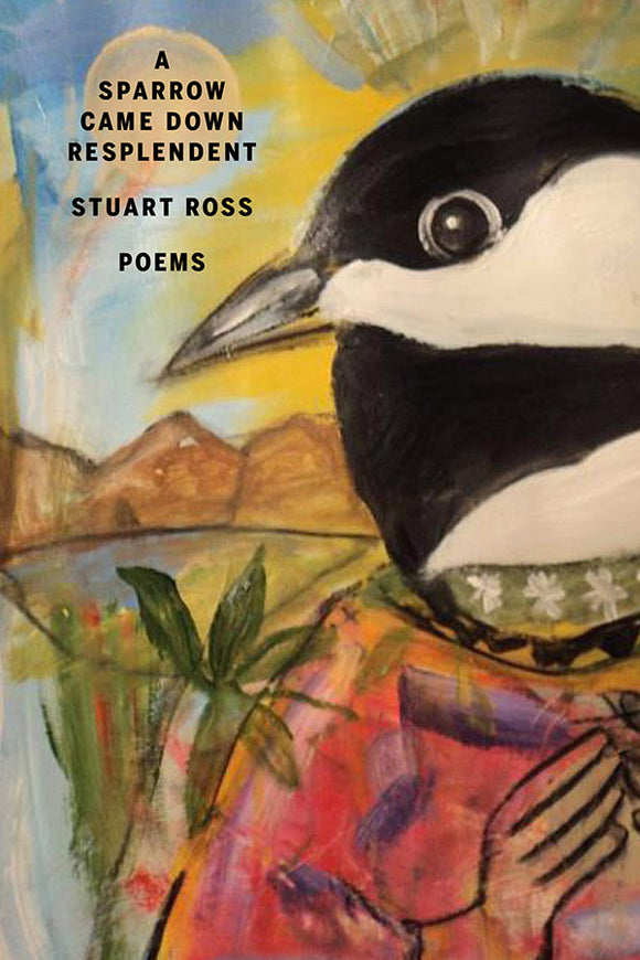 Book Cover: A Sparrow Came Down Resplendent, Stuart Ross