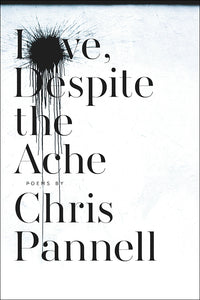 Book Cover: Love, Despite the Ache, Chris Pannell