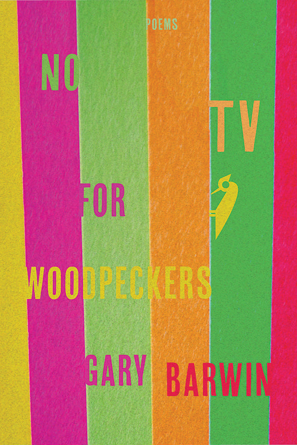 Book Cover: No TV for Woodpeckers, Gary Barwin