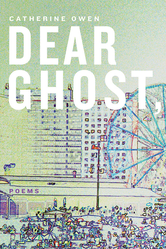 Book Cover: Dear Ghost,, Catherine Owen