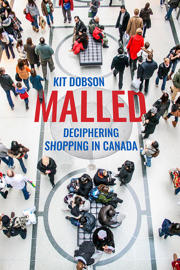 Book Cover: Malled: Deciphering Shopping in Canada, Kit Dobson