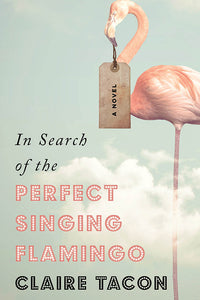 Book Cover: In Search of the Perfect Singing Flamingo, Claire Tacon