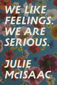 Book Cover: We Like Feelings. We Are Serious., Julie McIsaac