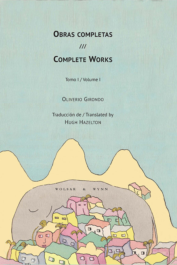 Book Cover: Obras completas / Complete Works (Volume 1), Oliverio Girondo, translated by Hugh Hazelton