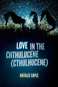 Book Cover: Love in the Chthulucene (Cthulhucene), Natalee Caple