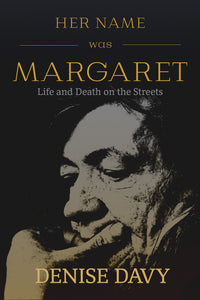 Her Name Was Margaret: Life and Death on the Streets
