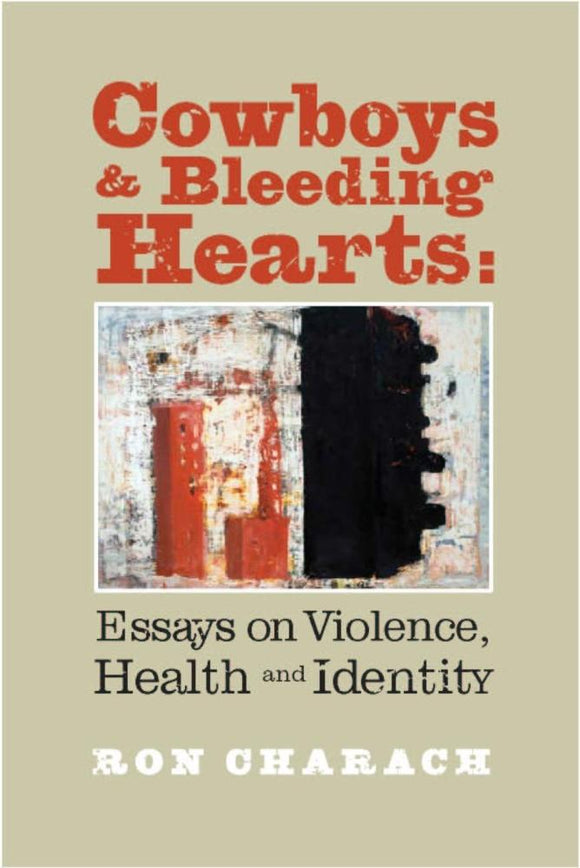 Cowboys & Bleeding Hearts: Essays on Violence, Health and Identity