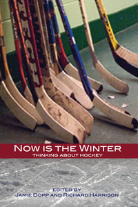 Book Cover: Now is the Winter: Thinking About Hockey, Jamie Dopp, Richard Harrison
