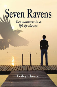 Seven Ravens: Two summers in a life by the sea