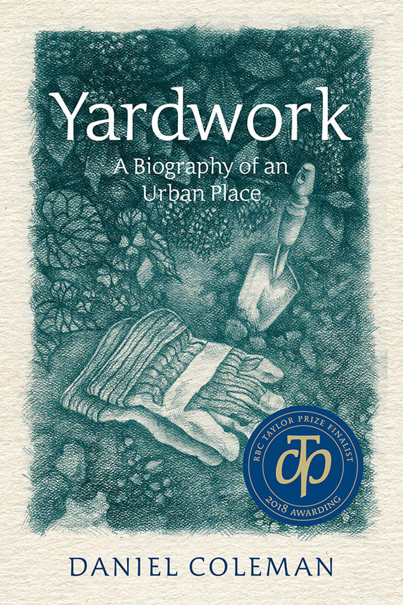 Book Cover: Yardwork: A Biography of an Urban Place, Daniel Coleman