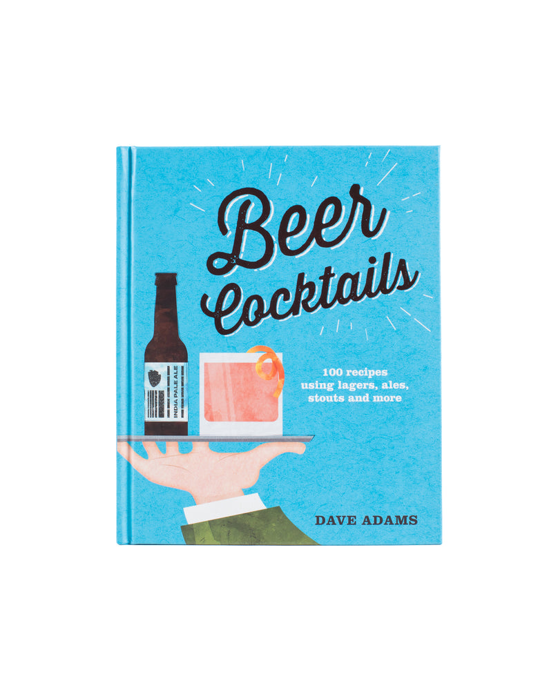 Beer Cocktails: 100 recipes using lagers, ales, stouts and more - STASHED