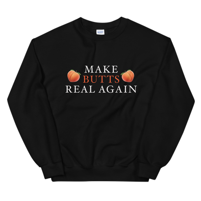 Make Butts Real Again Sweatshirt