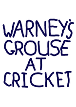 WARNEY'S GROUSE AT CRICKET