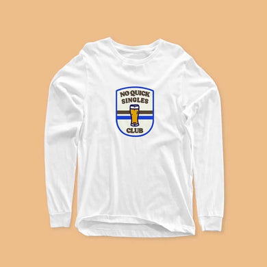 NO QUICK SINGLES: LONG SLEEVE