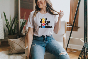 You Gotta Love Florida - Royal Tees Designs