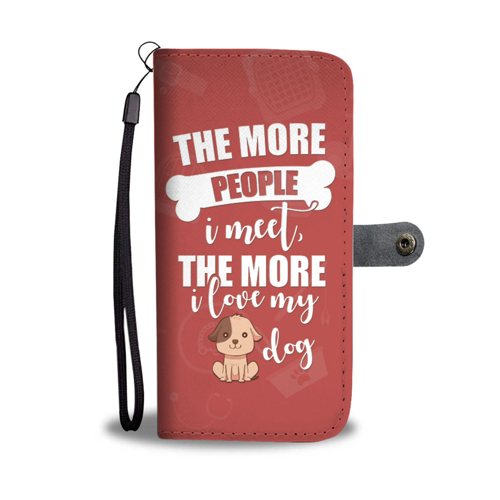 The More People I Meet the More I Love My Dog Funny Phone Wallet Case
