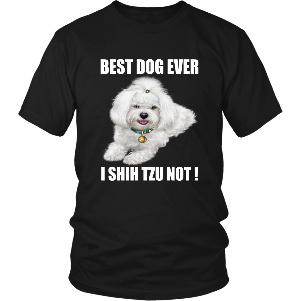 Best Dog Ever I SHIH TZU NOT TShirt for Shih Tzu Dog Lovers