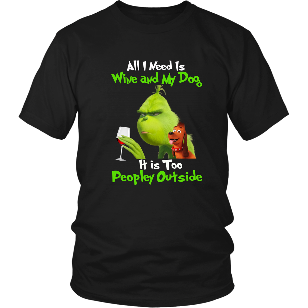 All I Need is Wine and My Dog It is Too Peopley Outside Funny  Grinch Dog Lover TShirt