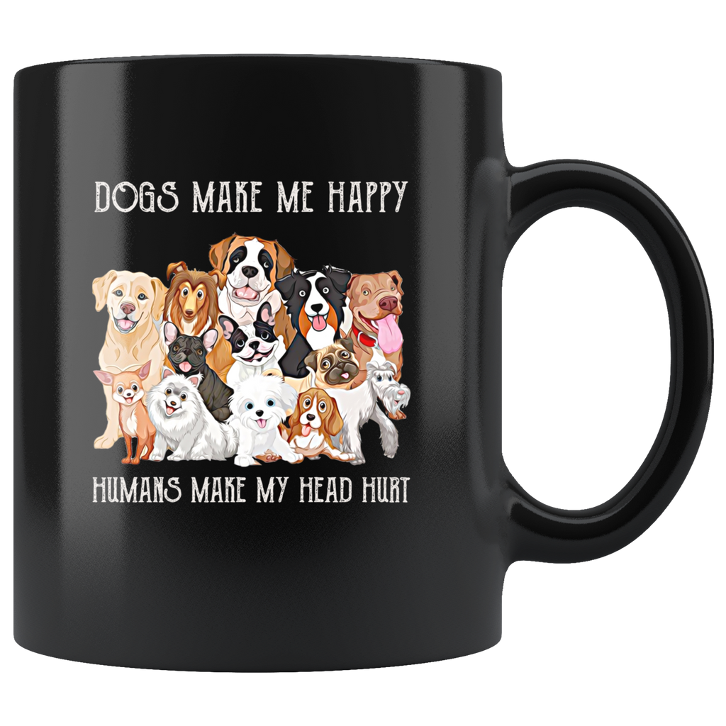 Dogs Make Me Happy Humans Make My Head Hurt Funny Dog Mug