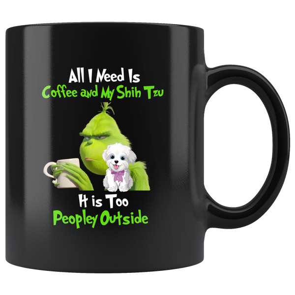 All I Need is Coffee and My Shih Tzu It is Too Peopley Outside Funny Grinch Coffee Mug