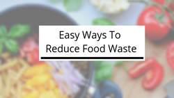 5 Easy Ways To Reduce Food Waste-Kami Basics