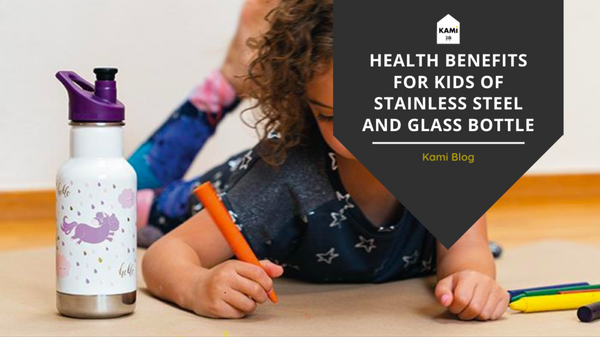 The Health Benefits of Glass and Stainless Steel Bottles for Children-Kami Basics