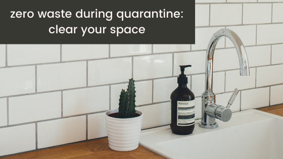 Zero waste during quarantine: Clear your space