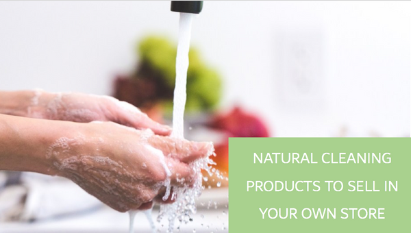 7 Natural Cleaning Products to Sell in Your Store