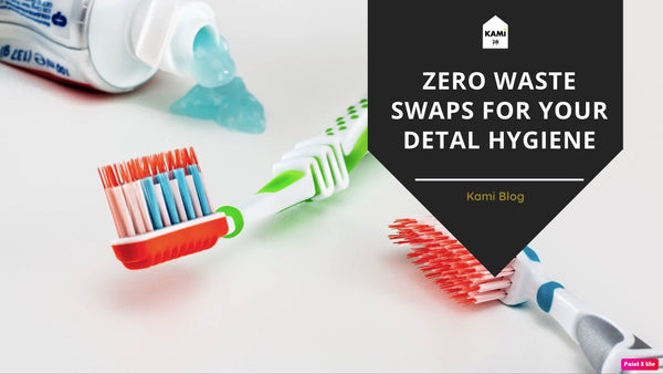 Zero Waste Swaps For Your Dental Hygiene-Kami Basics