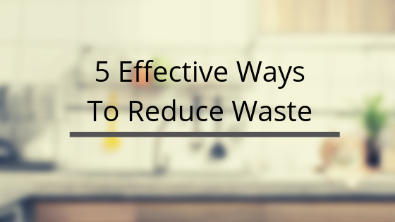 5 Effective Ways To Reduce Waste-Kami Basics