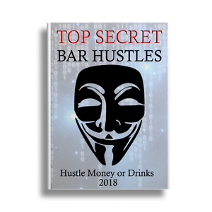 Top Secret Bar Hustles 2018