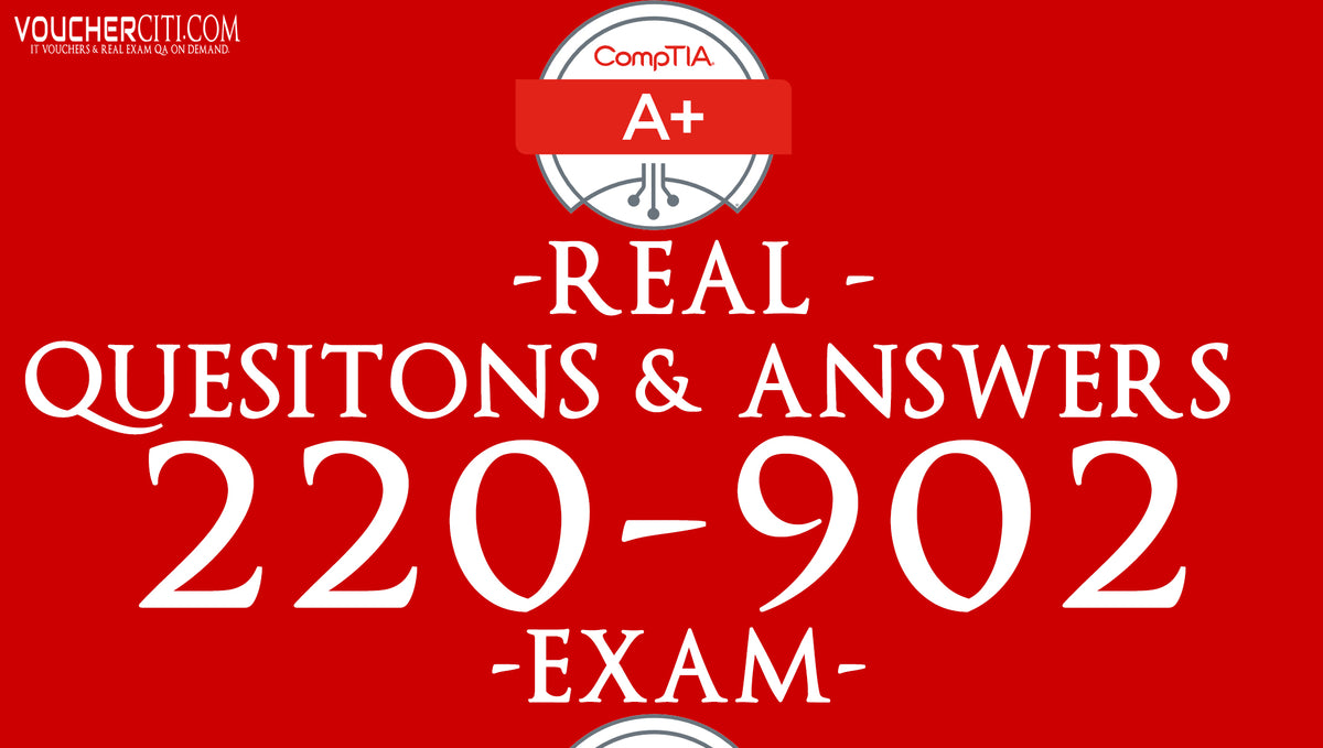 Comptia 220-902 A+ real exam questions and answers 2018