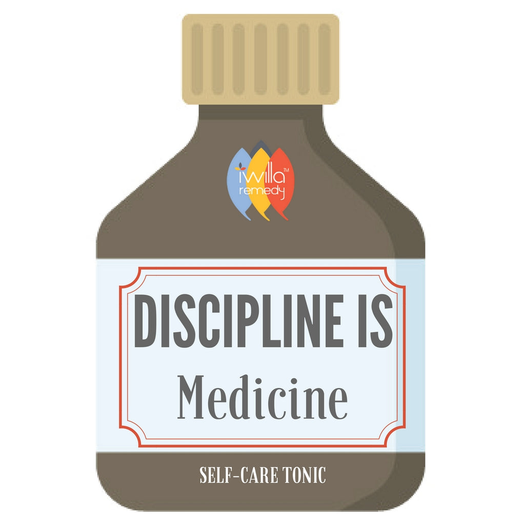 discipline is medicine for your self care to work