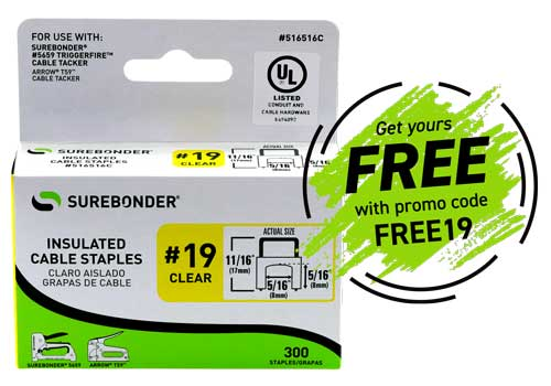 Get your free No. 19 insulated cable staples, use promo code at checkout: FREE19