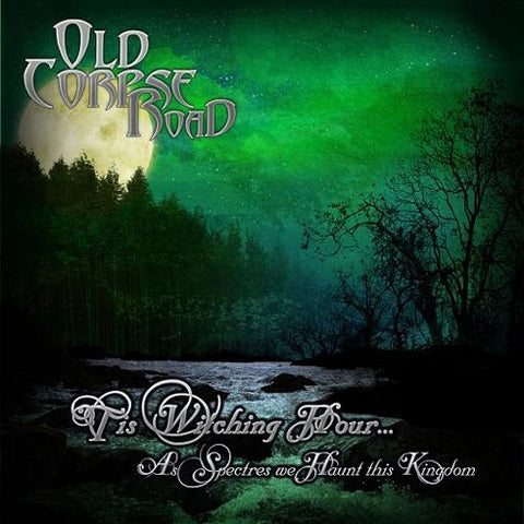 Old Corpse Road - 'Tis Witching Hour... as Spectres We Haunt This Kingdom CD