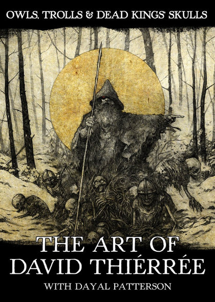 Owls, Trolls & Dead King's Skulls: The Art of David Thiérrée with Dayal Patterson Paperback Book
