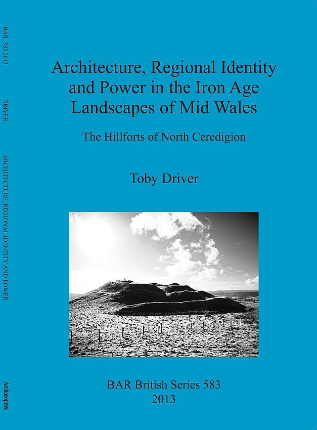 Architecture, Regional Identity and Power in the Iron Age Landscapes of Mid Wales