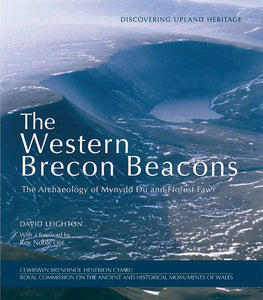 The Western Brecon Beacons: The Archaeology of Mynydd Du and Fforest Fawr