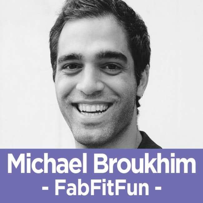38 Michael Broukhim - The Cofounder of FabFitFun on Why There's No Magic Formula in Business