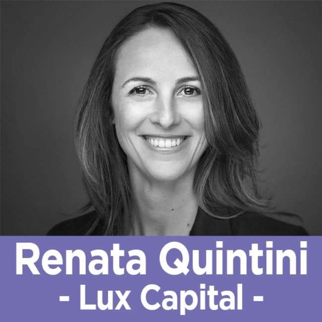 35 Renata Quintini - The Venture Capitalist of Lux Capital on What Will Make A Startup Succeed