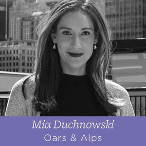 60 Mia Duchnowski - The Cofounder of Oars & Alps on Jumping In and Taking Risks