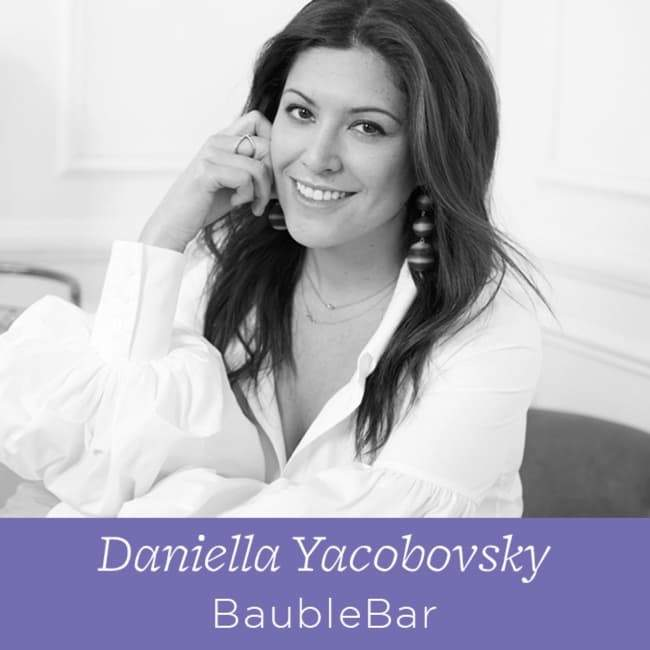 69 Daniella Yacobovsky - The Founder of BaubleBar on Selecting Your Best Team